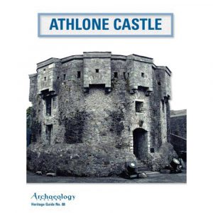 Archaeology Ireland's Heritage Guide Athlone Castle